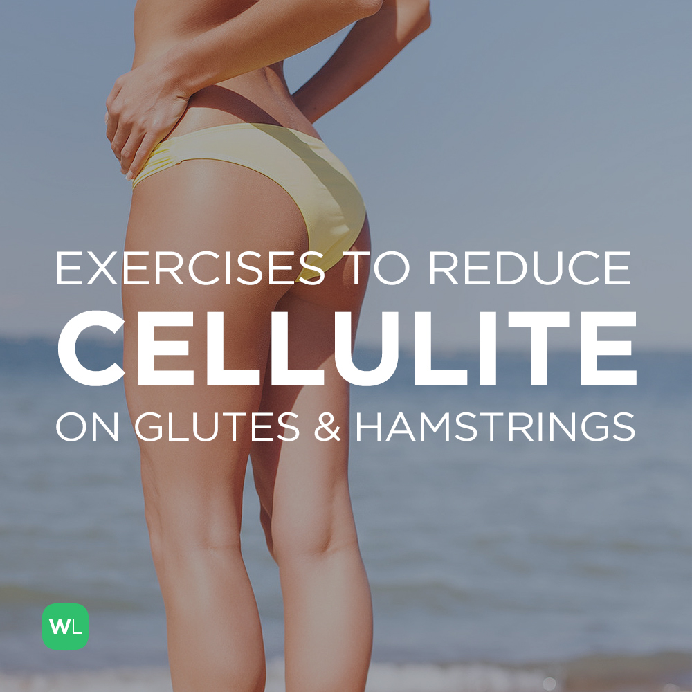 What exercises will help reduce cellulite on my glutes and ...
