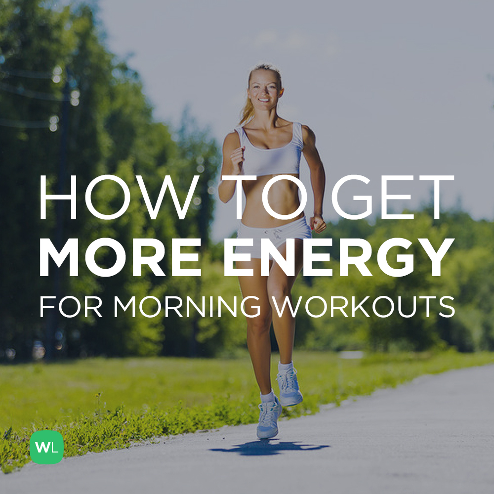 How can I get more energy for early morning workouts? Visit https://wlabs.me/1BtjJuK to find out!