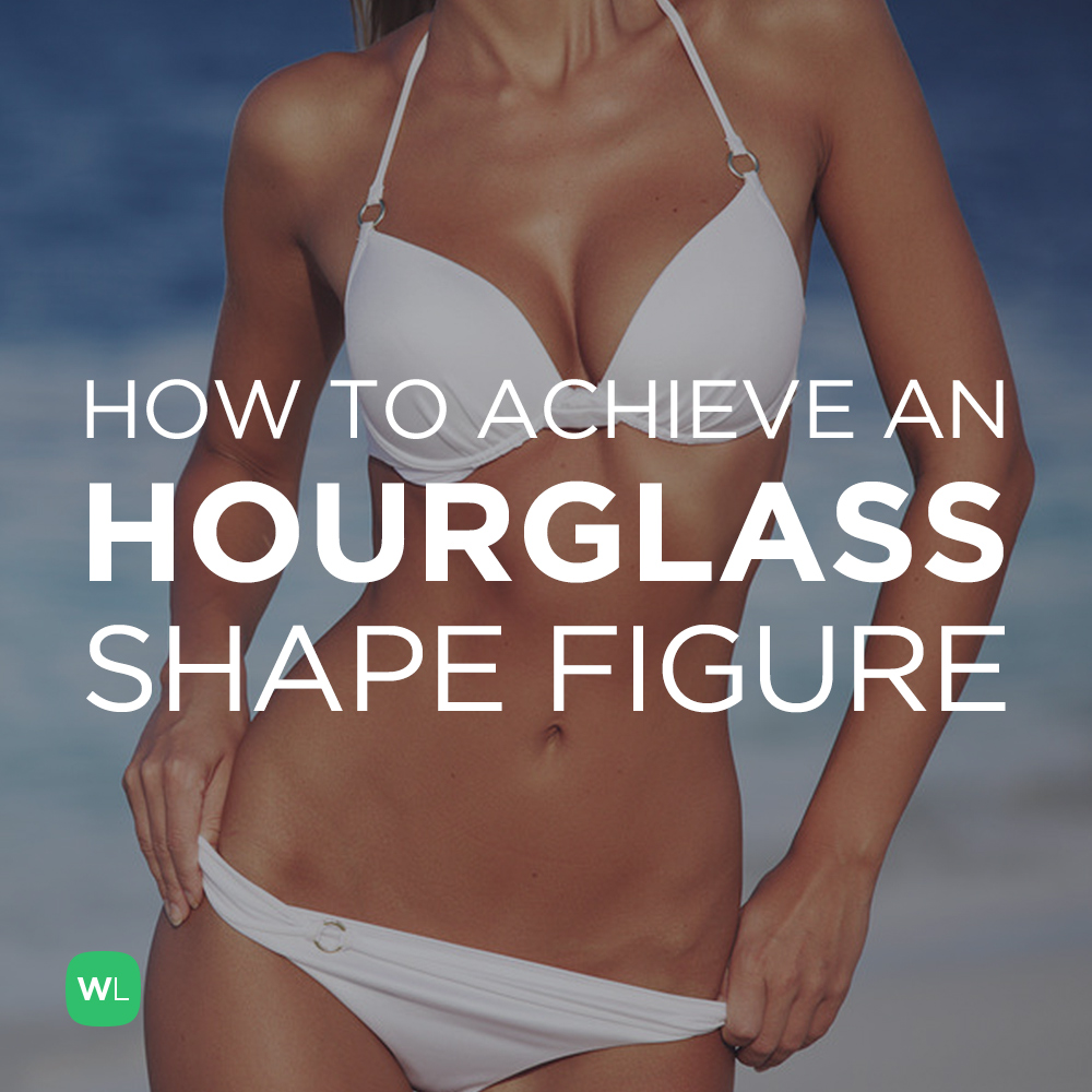 Which exercises will help me achieve an hourglass shape figure? Visit https://wlabs.me/hourglassfigure to find out!